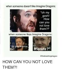 Gosh Meme - when someone doesn t like imagine dragons oh my gosh how can you