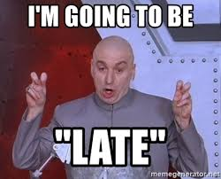 Late Meme - i m going to be late dr evil air quotes meme generator