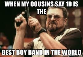 Boy Band Meme - when my cousins say 1d is the best boy band in the world walter