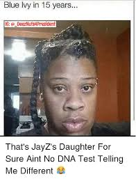 Blue Ivy Meme - blue ivy in 15 years ig o deeznuts4president that s jayz s daughter