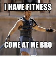 Come At Me Meme - i have fitness come at me bro come at me bro meme on sizzle