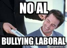 No Al Bullying Memes - meme personalizado no al bullying laboral 4189522