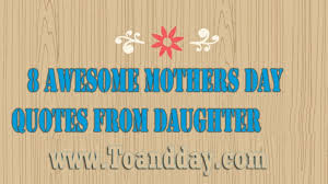 50 awesome mothers day quotes from daughter 2018
