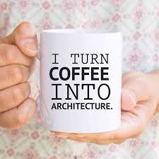 gift for architect i turn coffee into architecture