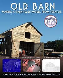 plans to build a barn old barn making a barn scale model from scratch modeljunkyard