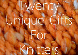 twenty unique gifts for knitters rounds up just what to get