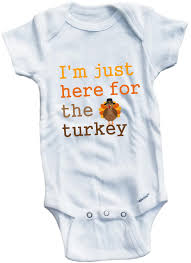 i m just here for the turkey thanksgiving infant clothing