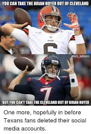Cleveland Brown Memes - you can take the brian hoyer out of cleveland browns nfl memes but