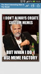 Most Interesting Man Meme Generator - meme factory meme generator 2 05 download apk for android aptoide