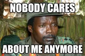 Meme Nobody Cares - nobody cares about me anymore sad kony quickmeme
