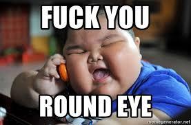 Fuck You Kid Meme - fuck you round eye fat asian kid meme generator