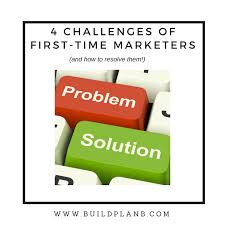 build plan 4 challenges of first time marketers and how to resolve them