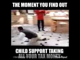 Tax Money Meme - that moment when child support takes all your tax money youtube