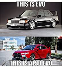 evo subaru meme mercedes 190 evolution 2 u0026 mitsubishi lancer evolution no