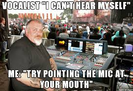 Audio Engineer Meme - tales of a festival sound engineer album on imgur