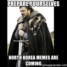 North Korean Memes - prepare yourselves north korea memes are coming prepare yourself