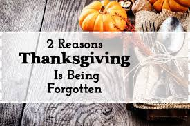 2 reasons thanksgiving is being forgotten