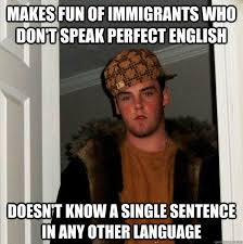 Funny English Memes - makes fun of immigrants who don t speak perfect english az meme