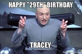 29th Birthday Meme - happy 29th birthday tracey dr evil austin powers make a meme
