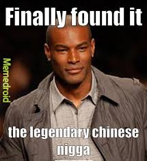 Nigga Memes - the awesome chinese nigga meme by billyvic2003 memedroid