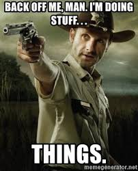 Walking Dead Stuff And Things Meme - back off me man i m doing stuff things walking dead rick