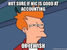 Orange Jews Meme - not sure if nic is good at accounting or jewish futurama fry