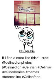 Mom Please Meme - me mom please if i find a store like this cred celinedion