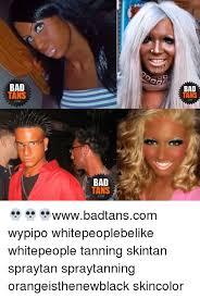 Tanning Meme - bad tans com bad com bad tans com wwwbadtanscom wypipo