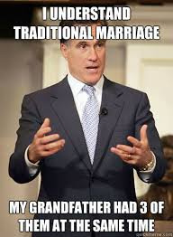 Traditional Marriage Meme - i understand traditional marriage my grandfather had 3 of them at