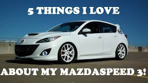 mazdaspeed cars mazdaspeed 3 5 things i love about my car youtube