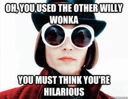 Funny Willy Wonka Memes - oh you used the other willy wonka you must think you re hilarious