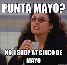 Meme Cinco De Mayo - punta mayo no i shop at cinco de mayo hipster elaine quickmeme
