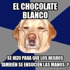 Memes De Chocolate - meme perro racista el chocolate blanco se hizo para que los