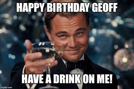 Who Me Meme - leonardo dicaprio cheers meme happy birthday geoff have a drink