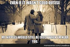 Cold Outside Meme - even if it wasn t cold outside my nipples would still be erect