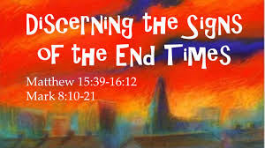discerning the signs of the end times matthew 15 39 16 12