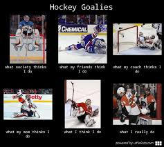 Hockey Goalie Memes - hockey goalies what people think i do what i really do meme image