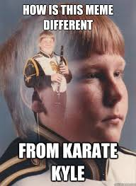 Meme Karate Kyle - how is this meme different from karate kyle ptsd clarinet boy