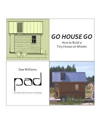 go house go by dee williams a diy tiny house building guide