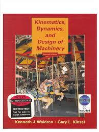 waldron kenneth j u0026 gary l kinzel kinematics dynamics and