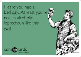 Meme Alcoholic Guy - heard you had a bad day at least you re not an alcoholic