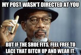 If The Shoe Fits Meme - my post wasn t directed at you but if the shoe fits feel free to
