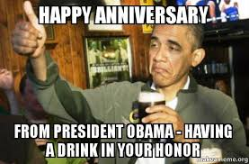 President Obama Meme - happy anniversary from president obama having a drink in your
