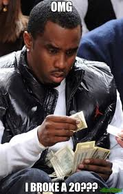 Broke Meme - omg i broke a 20 meme p diddy finds one dollar bill 1723