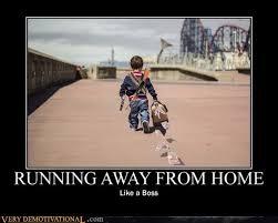 Running Kid Meme - running away from home very demotivational demotivational