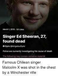 Malcolm X Memes - march 1 2018 161 likes singer ed sheeran 27 found dead gyro police