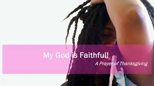 my god is faithful prayer of thanksgiving memoirs of a black