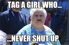Shut Up Meme - meme creator tag a girl who never shut up meme generator