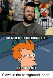 Ben Roethlisberger Meme - not sure if ben roethlisberger or curtisaxel clown in the background