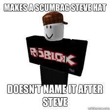 Scumbag Steve Hat Meme - have sex idk penis vaginas scumbag roblox quickmeme